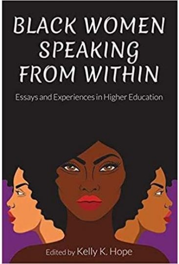 Black Women Speaking From Within Essays and Experiences in Higher Education Edited By Kelly K. Hope